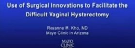 Use of Surgical Innovations to Facilitate the Difficult Vaginal Hysterectomy